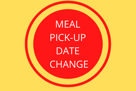 Meal Pick Up Change in Date