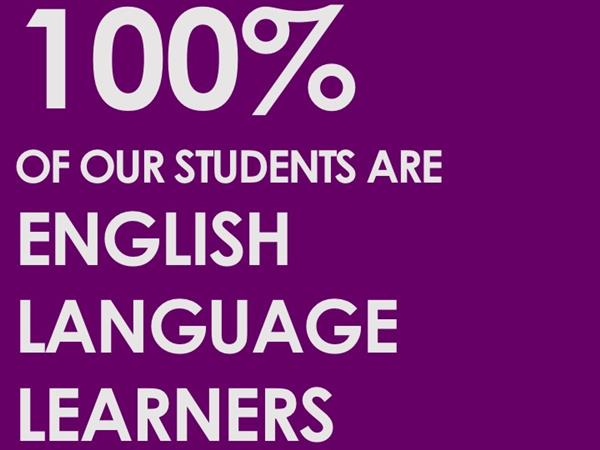 100% of our students are English Language Learners