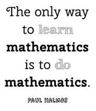 The only way to learn math is to do math.
